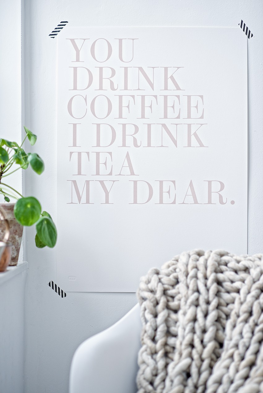 You Drink Coffee I Drink Tea My Dear print